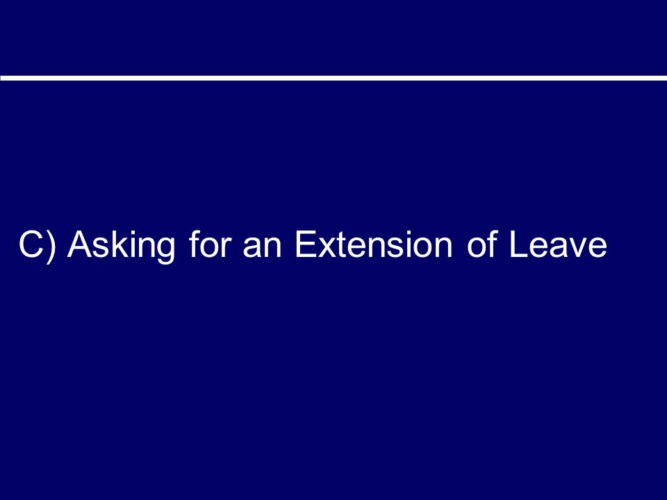 C) Asking for an Extension of Leave