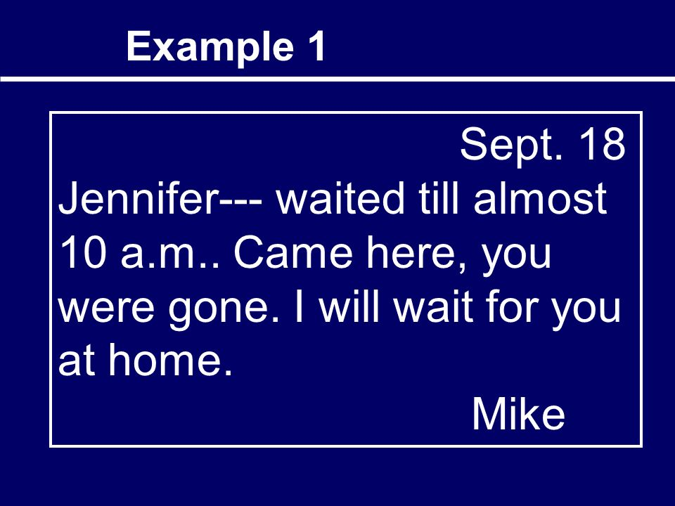 Example 1 Sept. 18 Jennifer--- waited till almost 10 a.m..