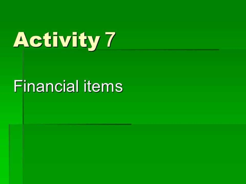Activity 7 Financial items