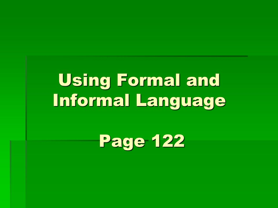 Using Formal and Informal Language Page 122