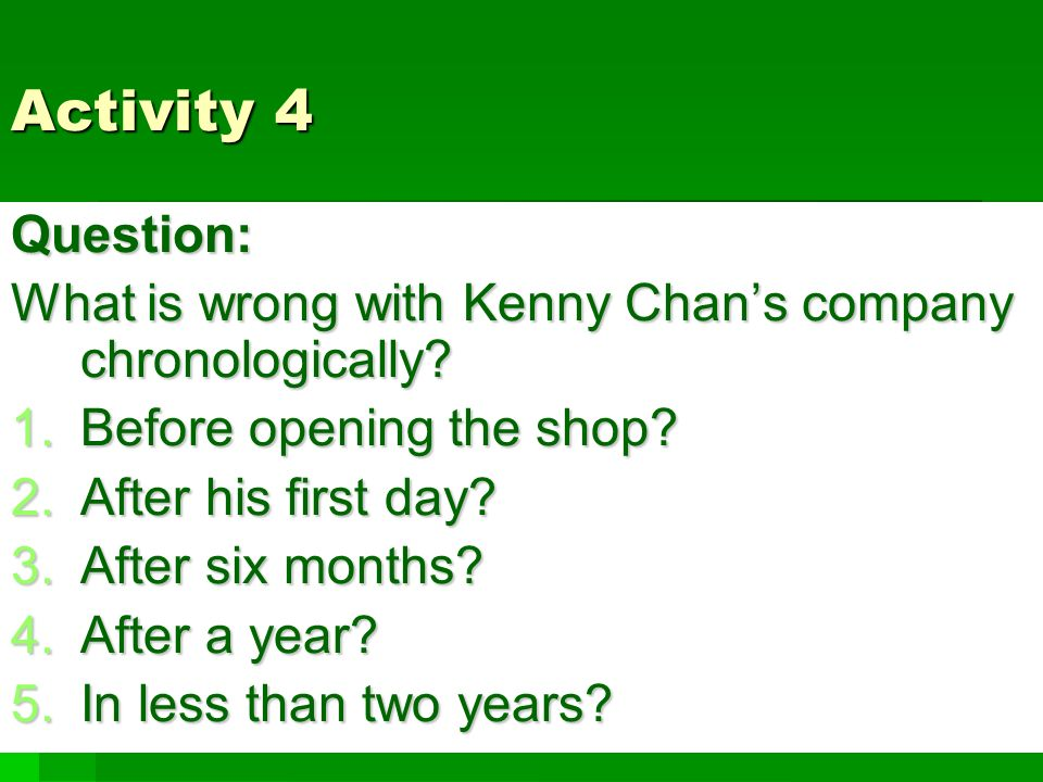 Activity 4 Question: What is wrong with Kenny Chan's company chronologically.