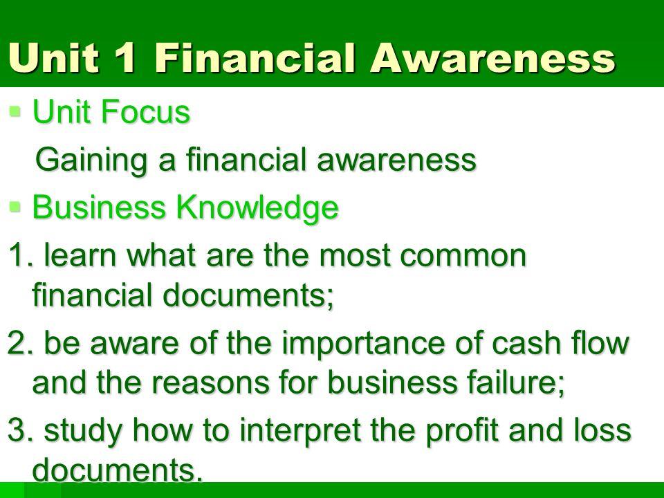 Unit 1 Financial Awareness  Unit Focus Gaining a financial awareness Gaining a financial awareness  Business Knowledge 1.