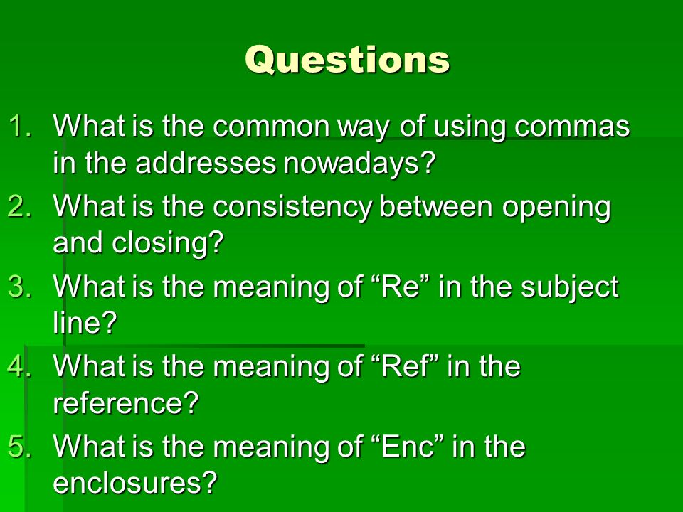 Questions 1.What is the common way of using commas in the addresses nowadays.