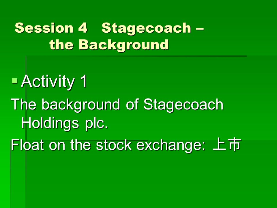 Session 4 Stagecoach – the Background  Activity 1 The background of Stagecoach Holdings plc.