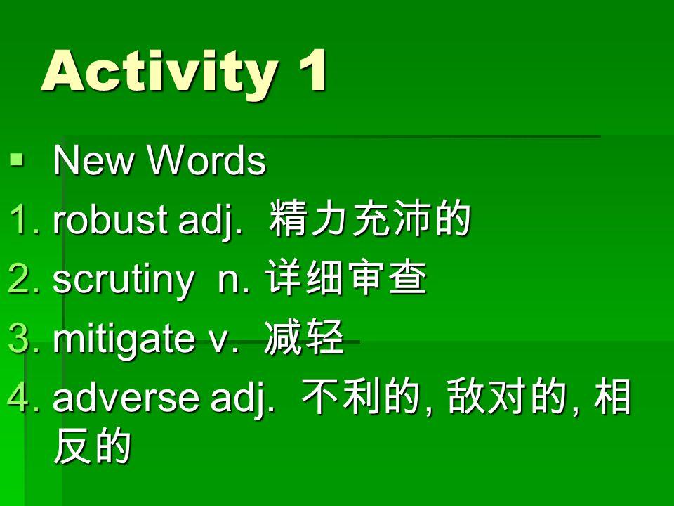Activity 1  New Words 1.robust adj. 精力充沛的 2.scrutiny n.