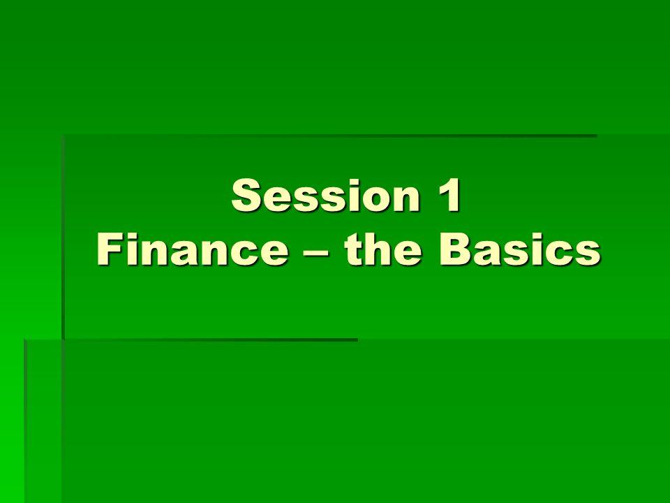 Session 1 Finance – the Basics