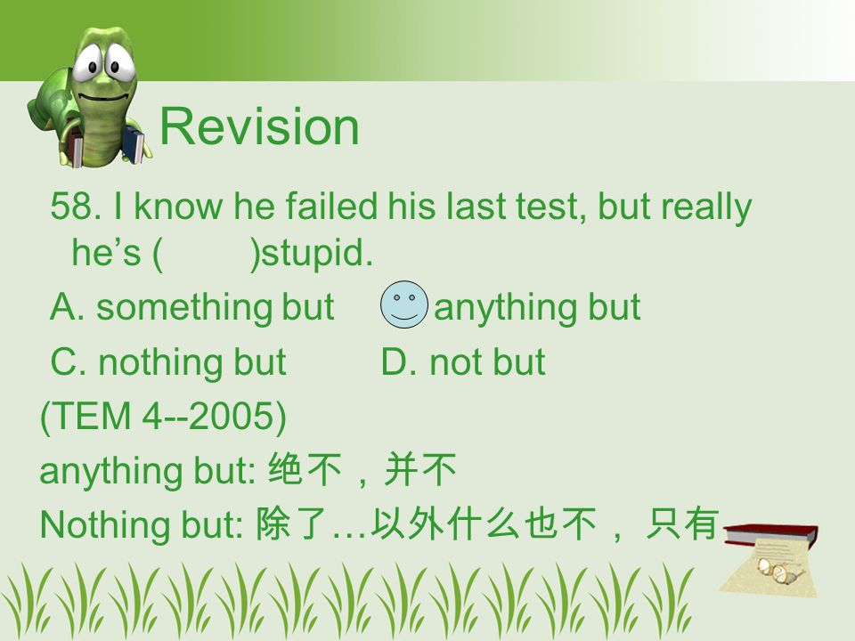 Revision 58. I know he failed his last test, but really he's ( )stupid.