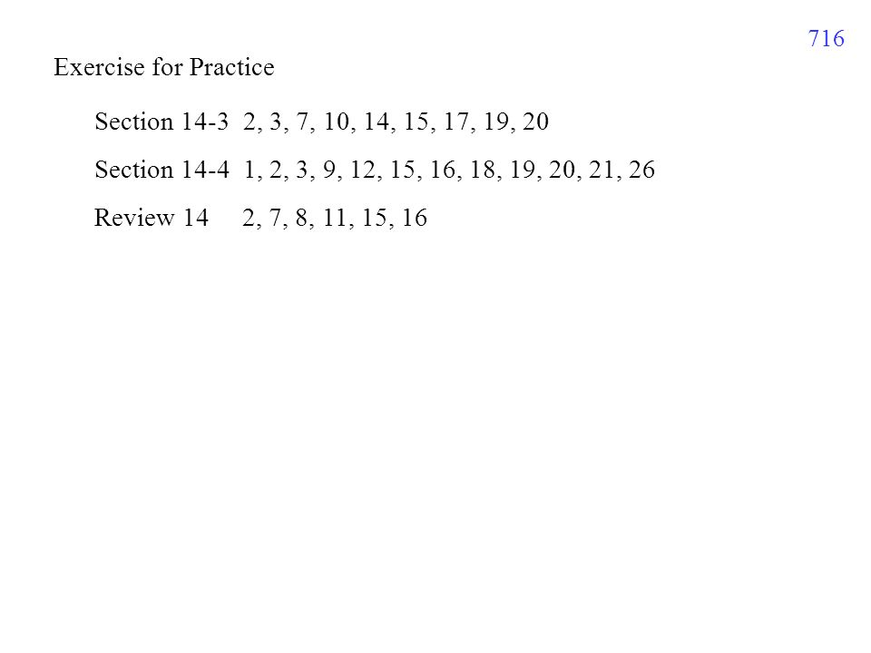 716 Exercise for Practice Section , 3, 7, 10, 14, 15, 17, 19, 20 Section , 2, 3, 9, 12, 15, 16, 18, 19, 20, 21, 26 Review 14 2, 7, 8, 11, 15, 16