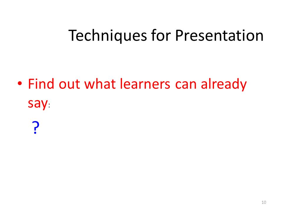 Find out what learners can already say : 10 Techniques for Presentation