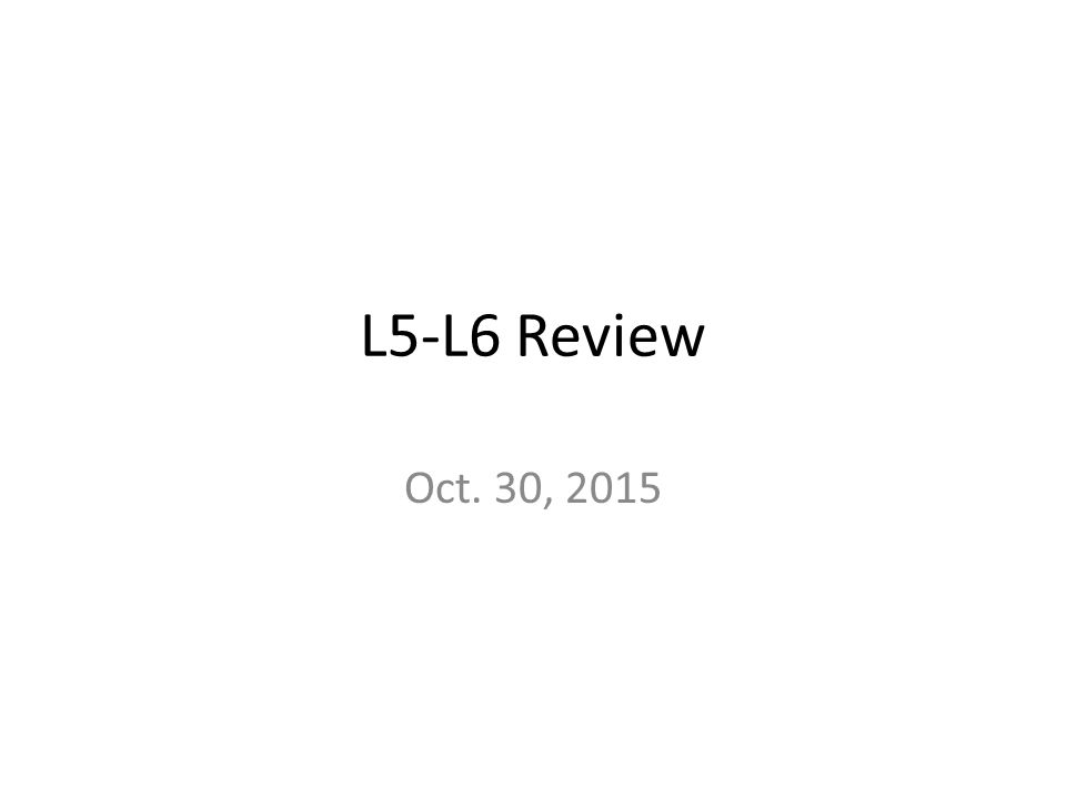 L5-L6 Review Oct. 30, 2015