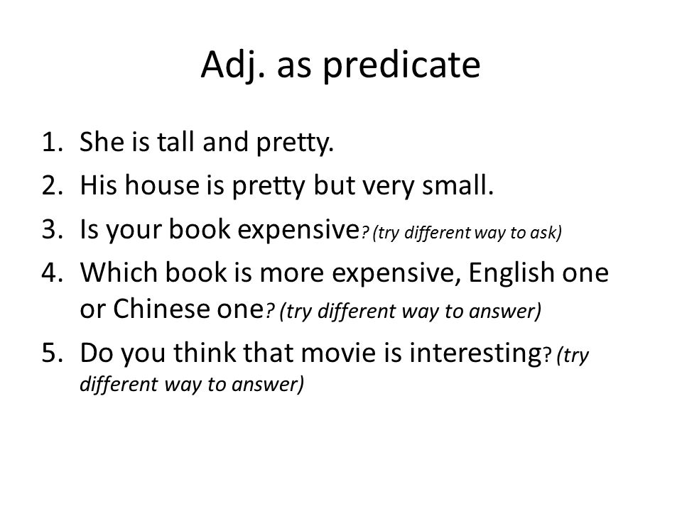 Adj. as predicate 1.She is tall and pretty. 2.His house is pretty but very small.
