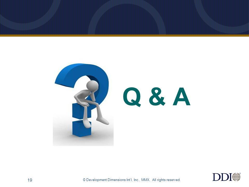 © Development Dimensions Int'l, Inc., MMX. All rights reserved. 19 Q & A