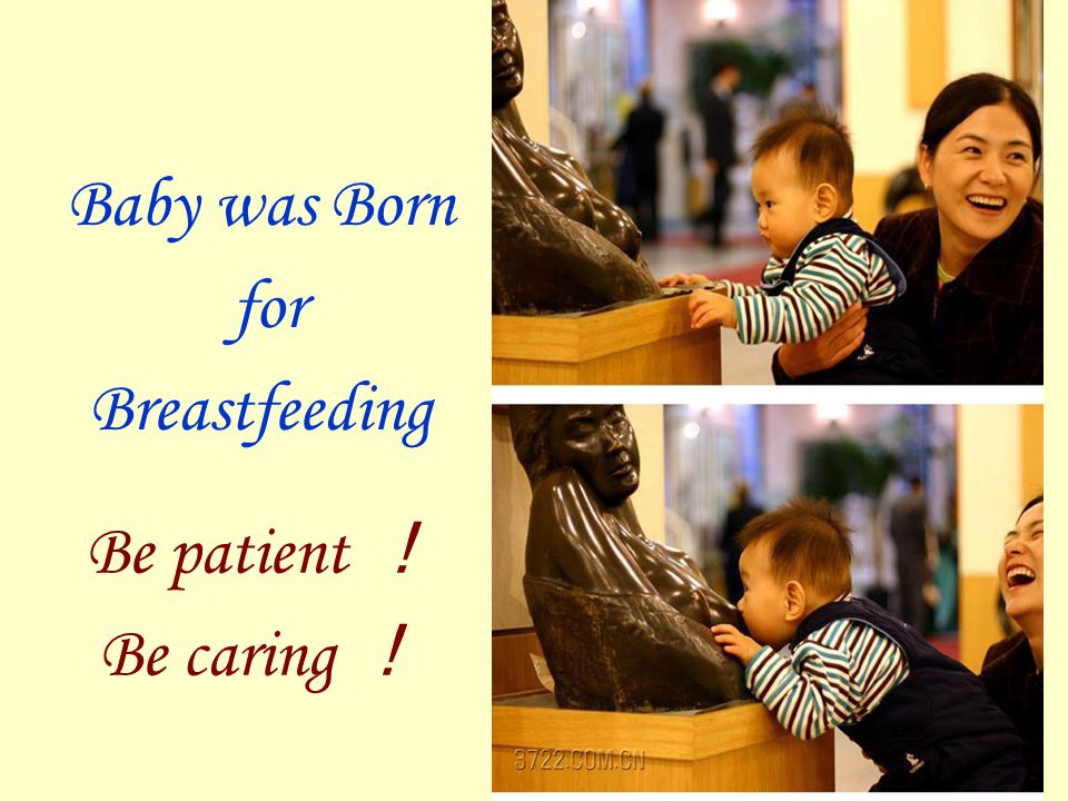 Baby was Born for Breastfeeding Be patient ! Be caring !