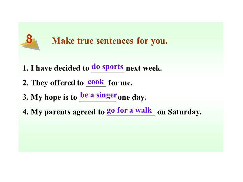 Make true sentences for you. 1. I have decided to ________ next week.
