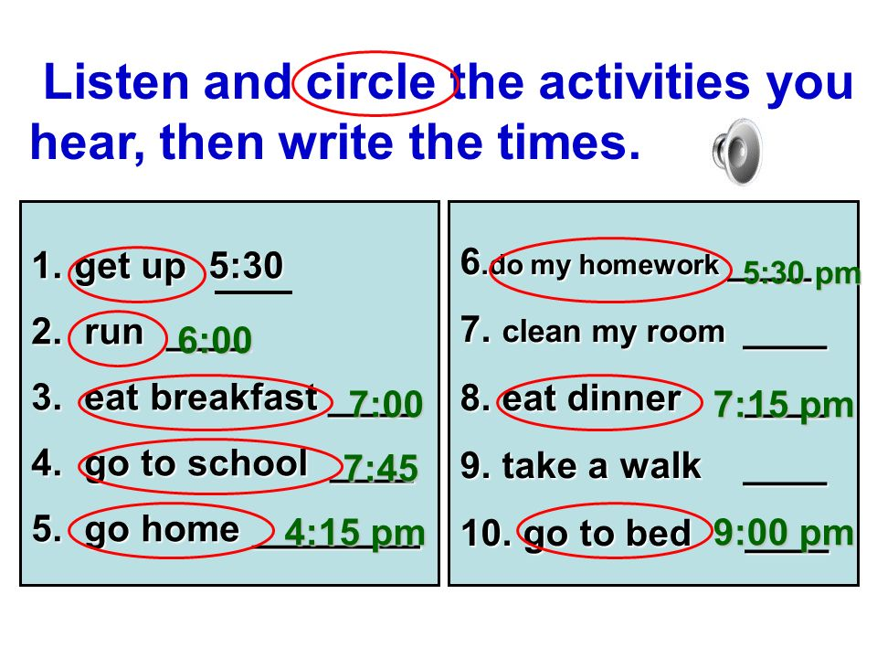 Listen and circle the activities you hear, then write the times.