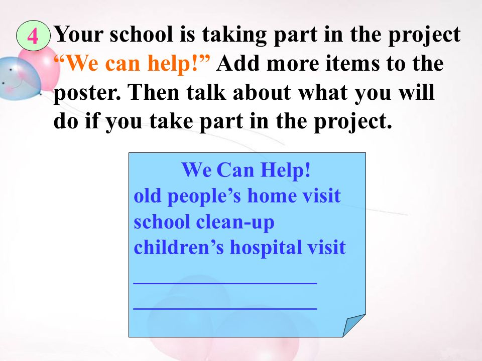 4 Your school is taking part in the project We can help! Add more items to the poster.