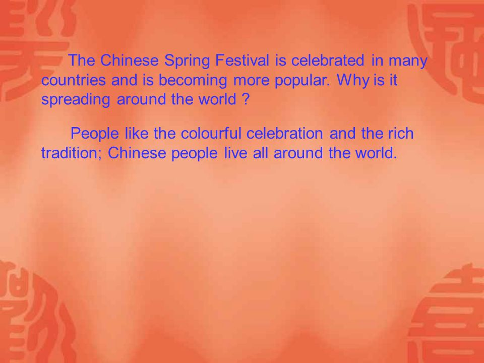 The Chinese Spring Festival is celebrated in many countries and is becoming more popular.