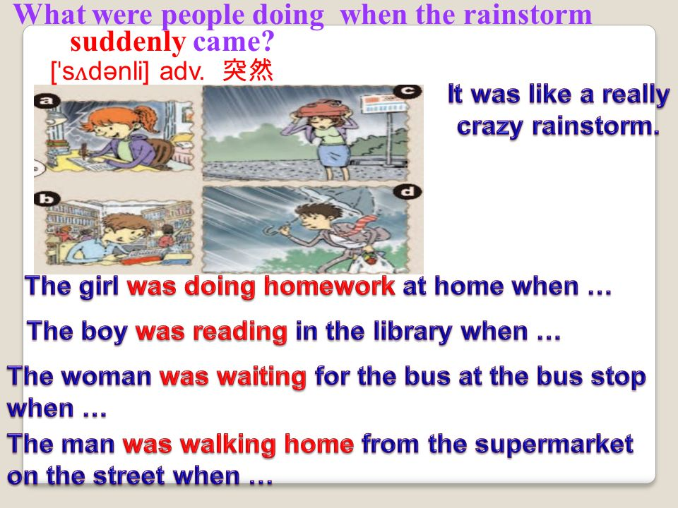 in the library at the time of the rainstorm go to work wait for the bus walk home on the street at the bus stop 1.