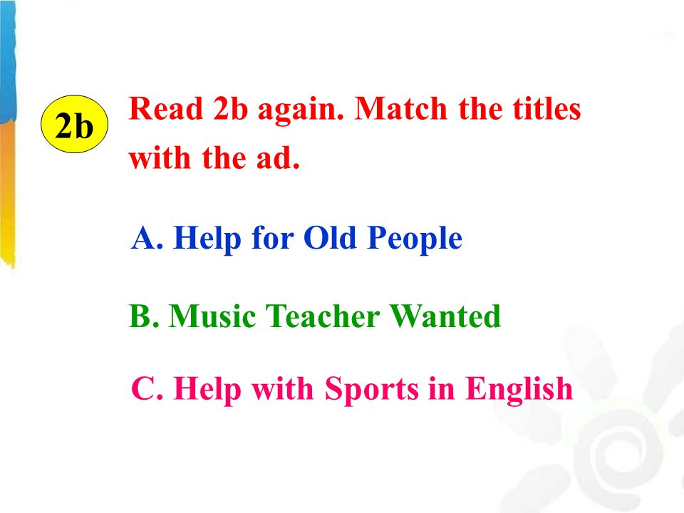 Read 2b again. Match the titles with the ad. C. Help with Sports in English 2b B.