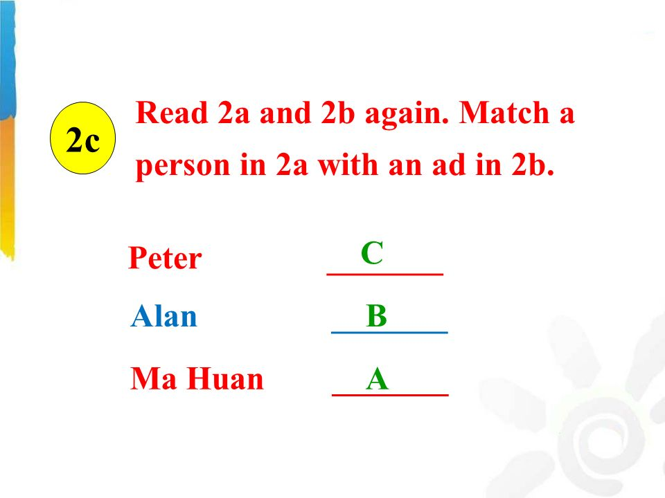 Peter _______ C Ma Huan _______ Read 2a and 2b again.