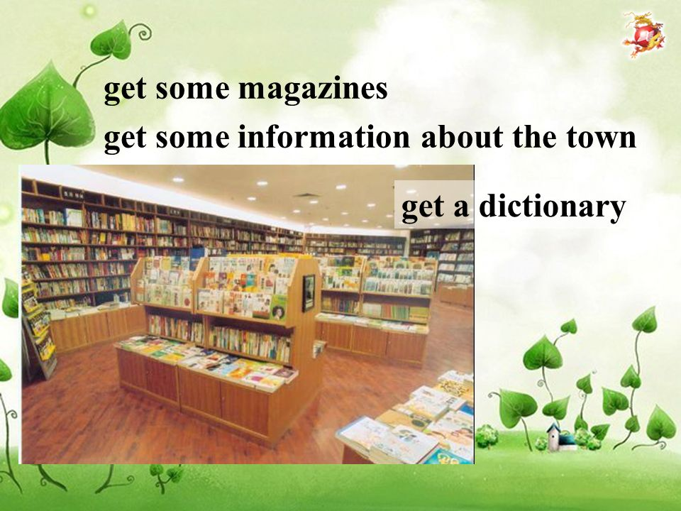 get some magazines get some information about the town get a dictionary