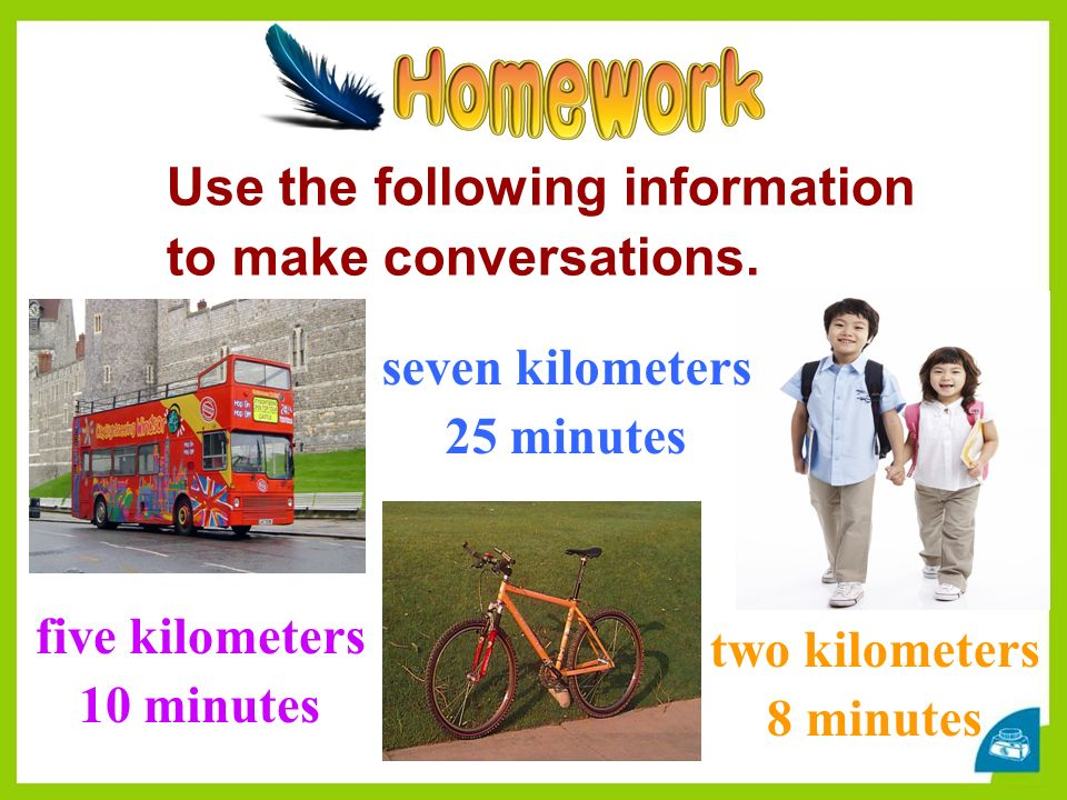 five kilometers 10 minutes seven kilometers 25 minutes two kilometers 8 minutes Use the following information to make conversations.
