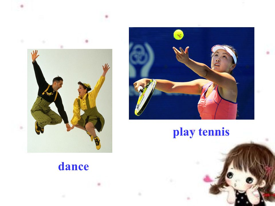 dance play tennis