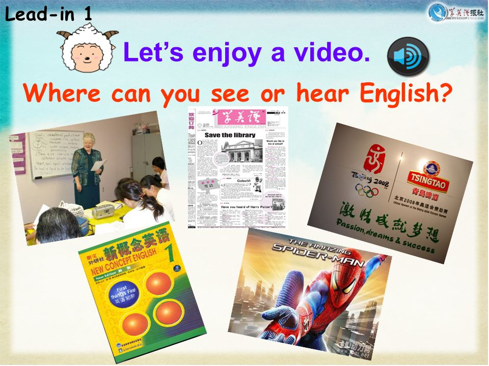 Let's enjoy a video. Where can you see or hear English Lead-in 1