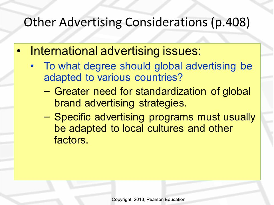 Other Advertising Considerations (p.408) International advertising issues: To what degree should global advertising be adapted to various countries.