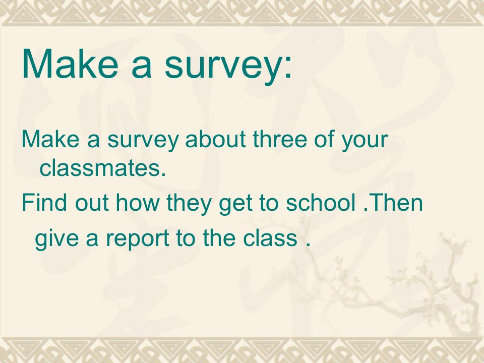 Make a survey about three of your classmates.
