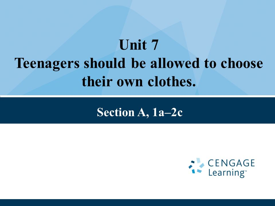 Unit 7 Teenagers should be allowed to choose their own clothes. Section A, 1a–2c