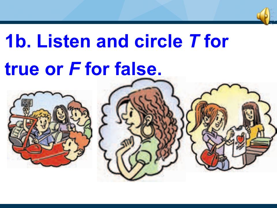 1b. Listen and circle T for true or F for false.