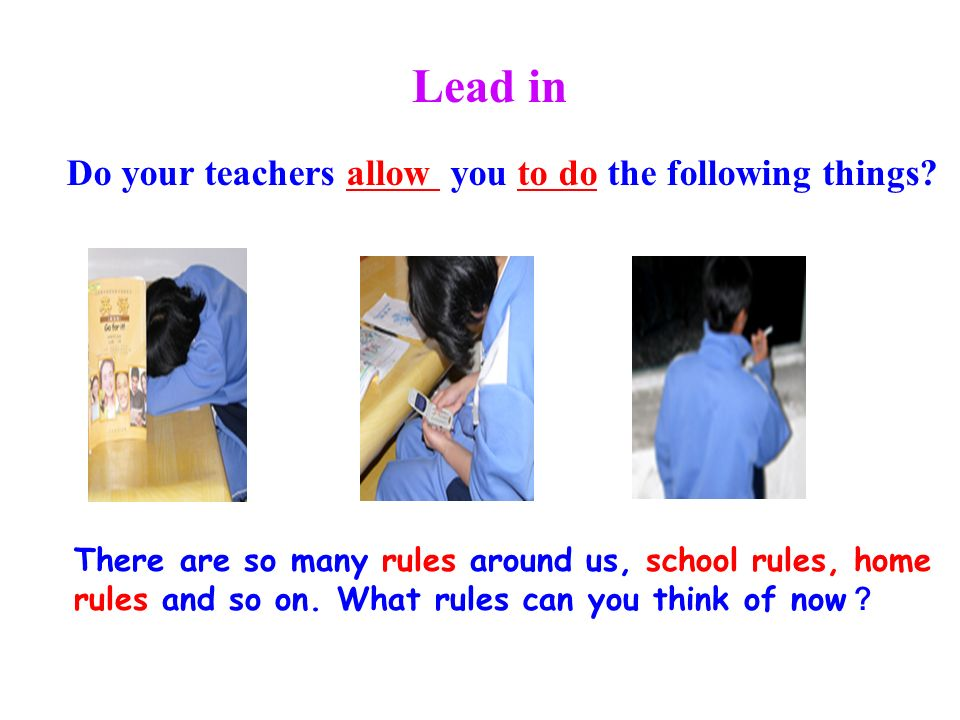 Do your teachers allow you to do the following things.