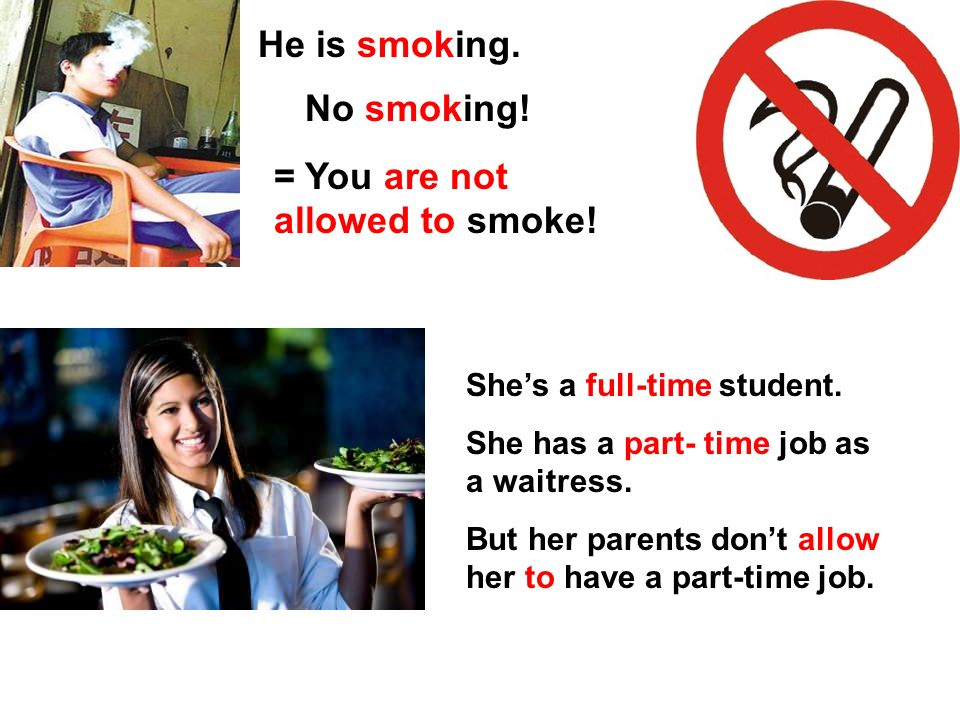 He is smoking. No smoking. = You are not allowed to smoke.