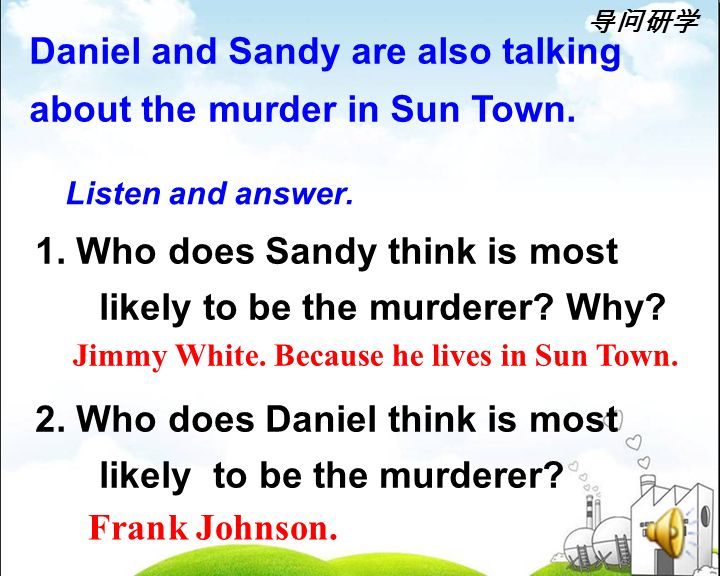 Listen and answer. 1. Who does Sandy think is most likely to be the murderer.