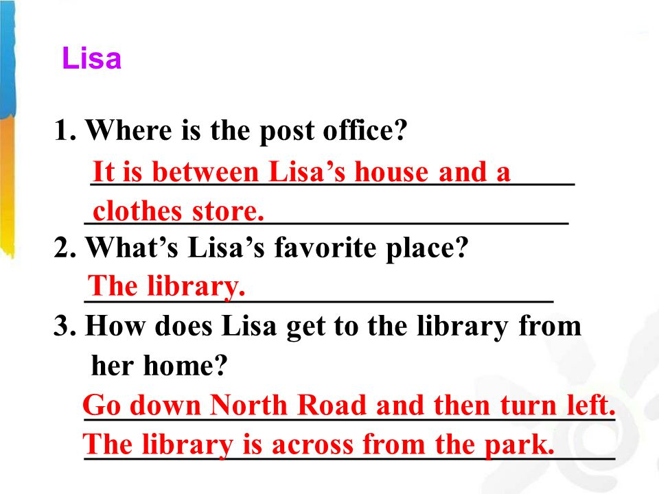 Lisa 1. Where is the post office. _______________________________ 2.