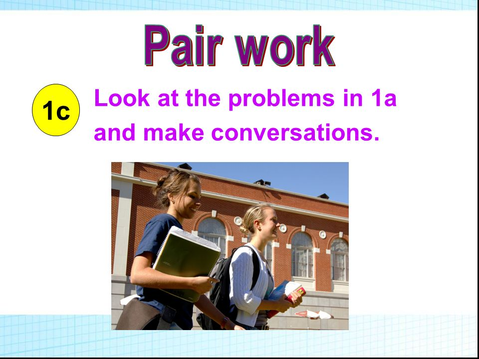 1c Look at the problems in 1a and make conversations.