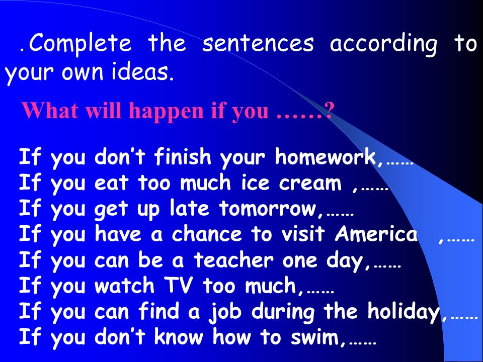Complete the sentences according to your own ideas.
