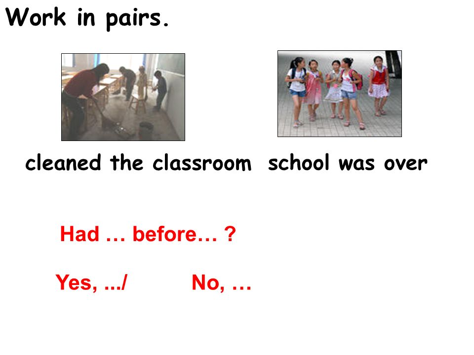 Work in pairs. Had …before… Yes,.../ No, … sat quietly teacher came in