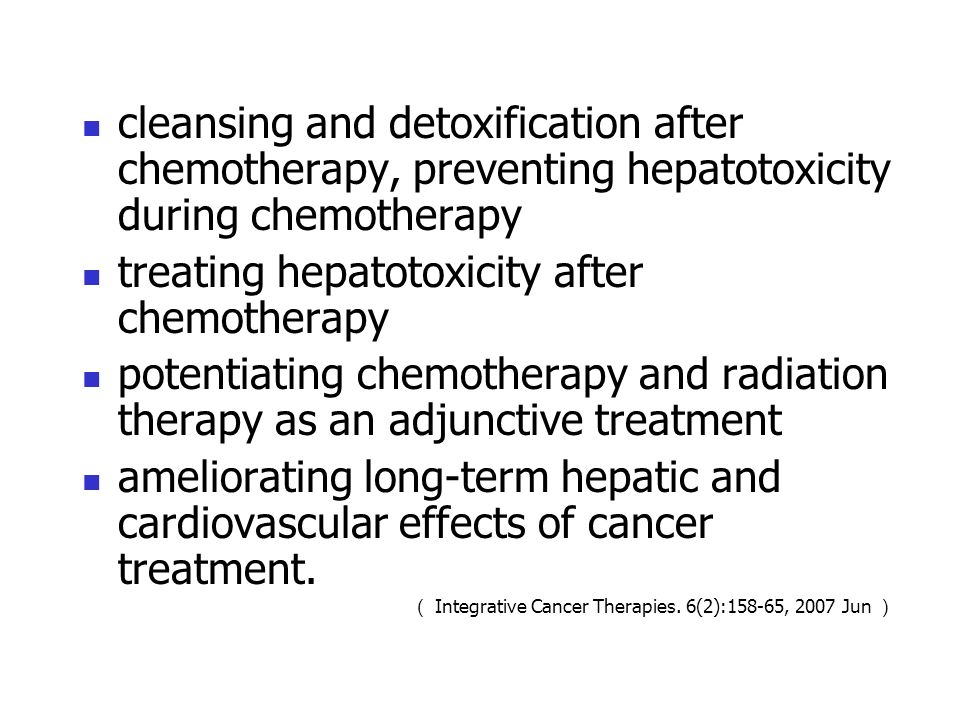 cleansing and detoxification after chemotherapy, preventing hepatotoxicity during chemotherapy treating hepatotoxicity after chemotherapy potentiating chemotherapy and radiation therapy as an adjunctive treatment ameliorating long-term hepatic and cardiovascular effects of cancer treatment.