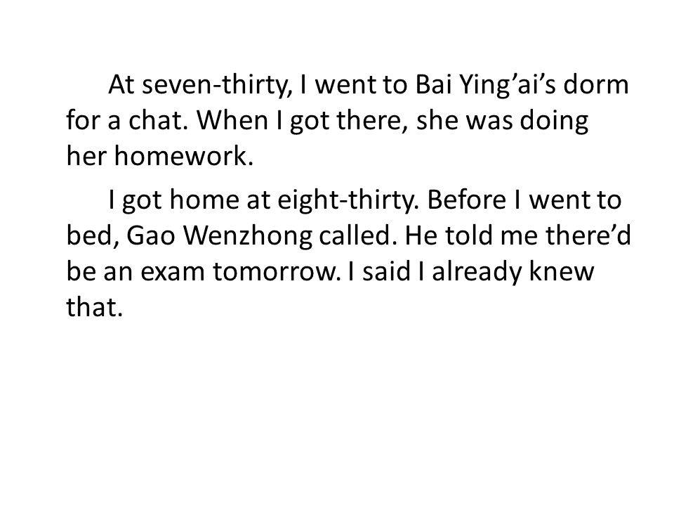 At seven-thirty, I went to Bai Ying'ai's dorm for a chat.