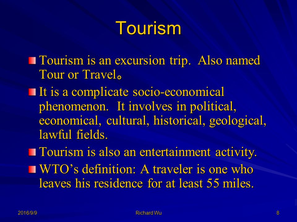 2016/9/9 Richard Wu 8 Tourism Tourism is an excursion trip.