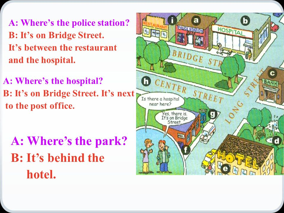A: Where's the police station. B: It's on Bridge Street.
