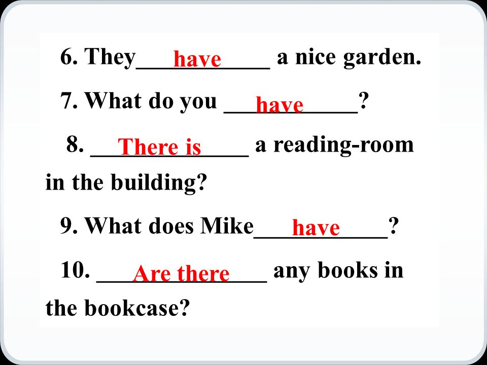6. They___________ a nice garden. 7. What do you ___________.