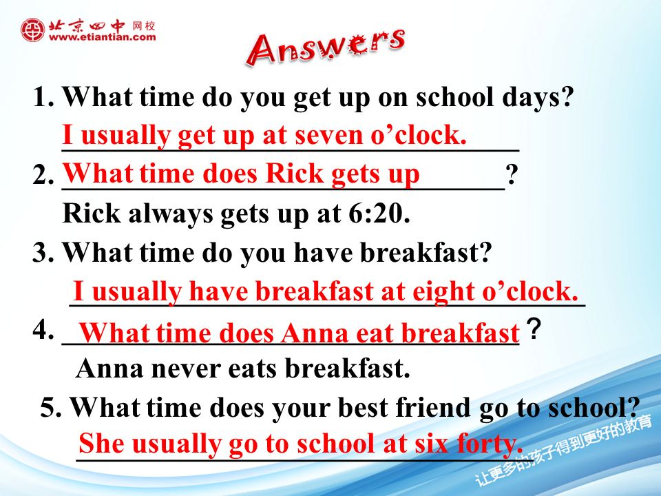 1. What time do you get up on school days. _______________________________ 2.