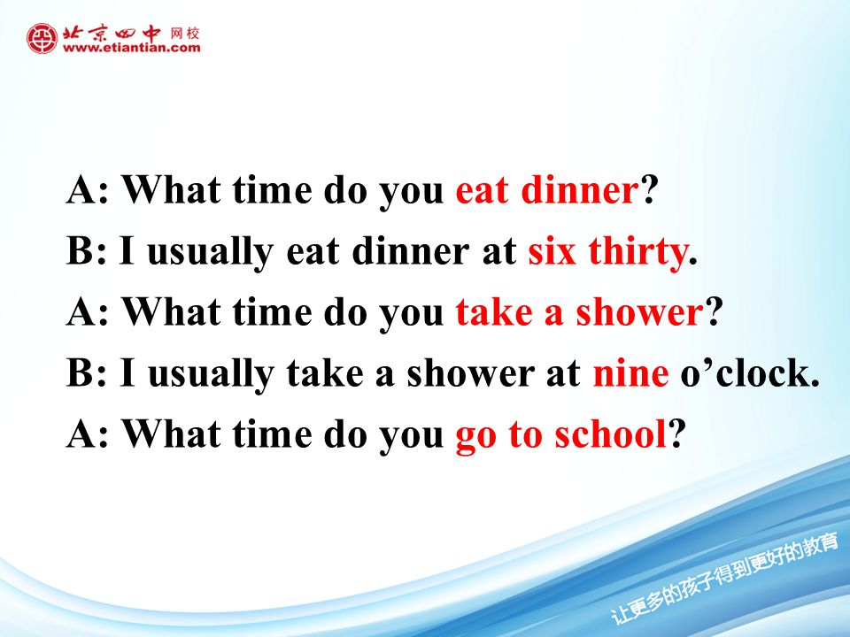 A: What time do you eat dinner. B: I usually eat dinner at six thirty.