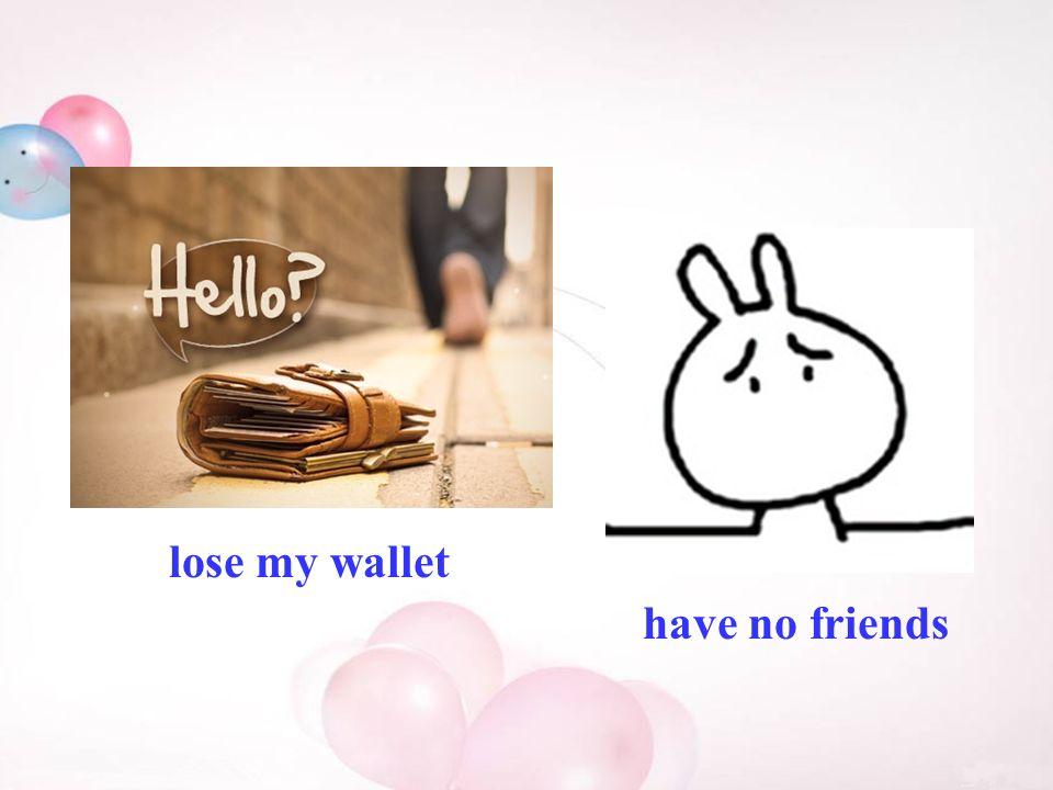 lose my wallet have no friends