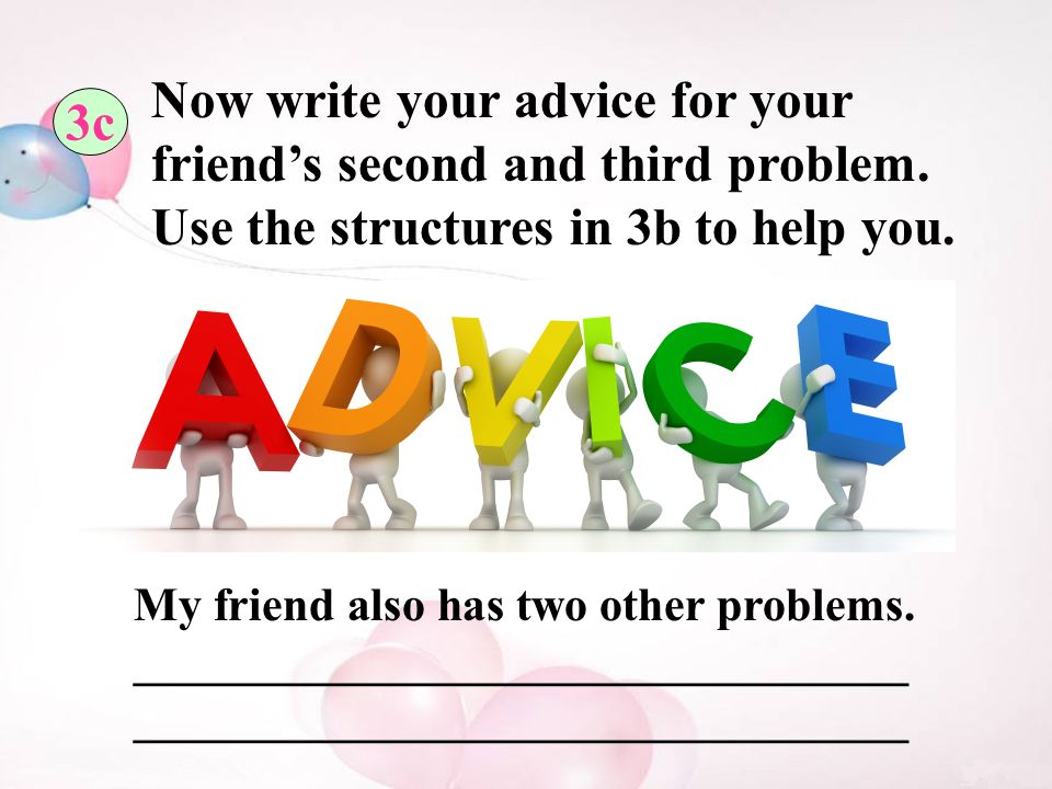 3c Now write your advice for your friend's second and third problem.