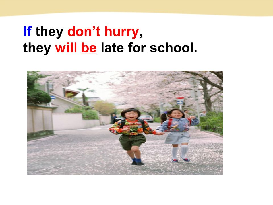 If they don't hurry, they will be late for school.