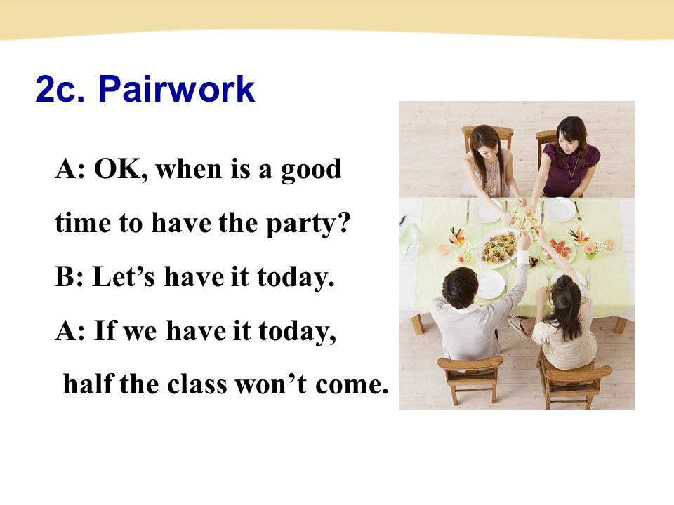 2c. Pairwork A: OK, when is a good time to have the party.